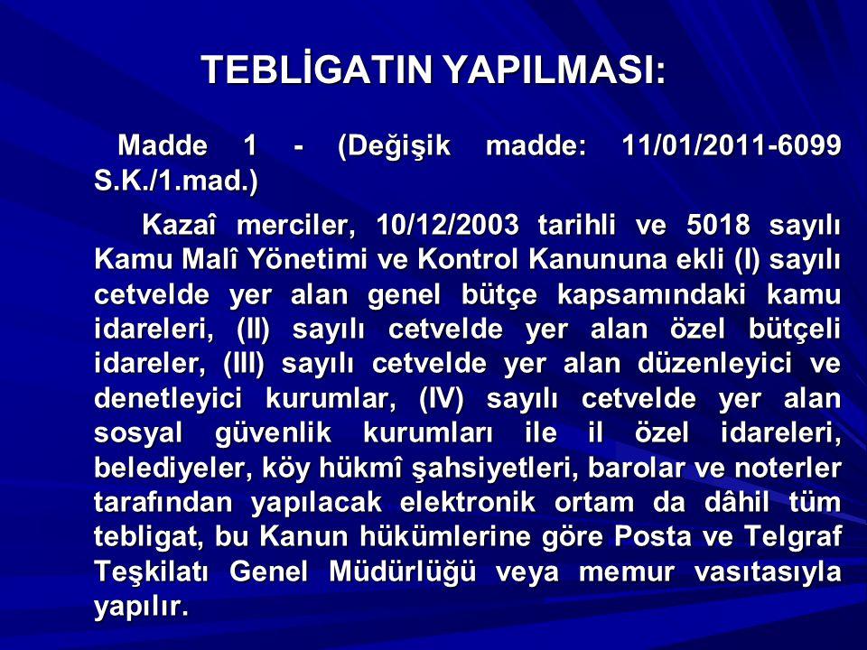 TEBLİGATIN YAPILMASI: Madde 1 - (Değişik madde: 11/01/2011-6099 S.K./1.mad.) Madde 1 - (Değişik madde: 11/01/2011-6099 S.K./1.mad.) Kazaî merciler, 10