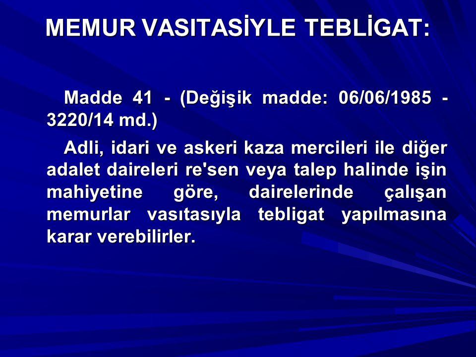 MEMUR VASITASİYLE TEBLİGAT: Madde 41 - (Değişik madde: 06/06/1985 - 3220/14 md.) Madde 41 - (Değişik madde: 06/06/1985 - 3220/14 md.) Adli, idari ve a