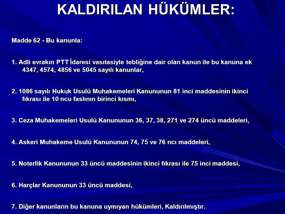 KALDIRILAN HÜKÜMLER: Madde 62 - Bu kanunla: 1. Adli evrakın PTT İdaresi vasıtasiyle tebliğine dair olan kanun ile bu kanuna ek 4347, 4574, 4856 ve 504