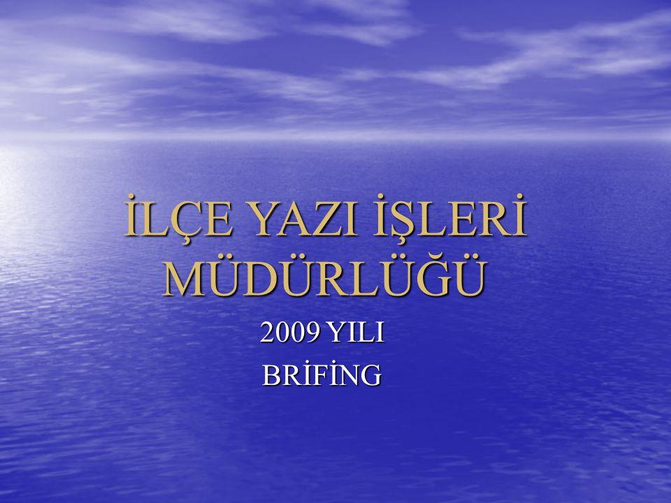 İLÇE YAZI İŞLERİ MÜDÜRLÜĞÜ 2009 YILI BRİFİNG