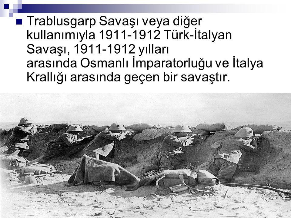 Trablusgarp Savaşı veya diğer kullanımıyla 1911-1912 Türk-İtalyan Savaşı, 1911-1912 yılları arasında Osmanlı İmparatorluğu ve İtalya Krallığı arasında