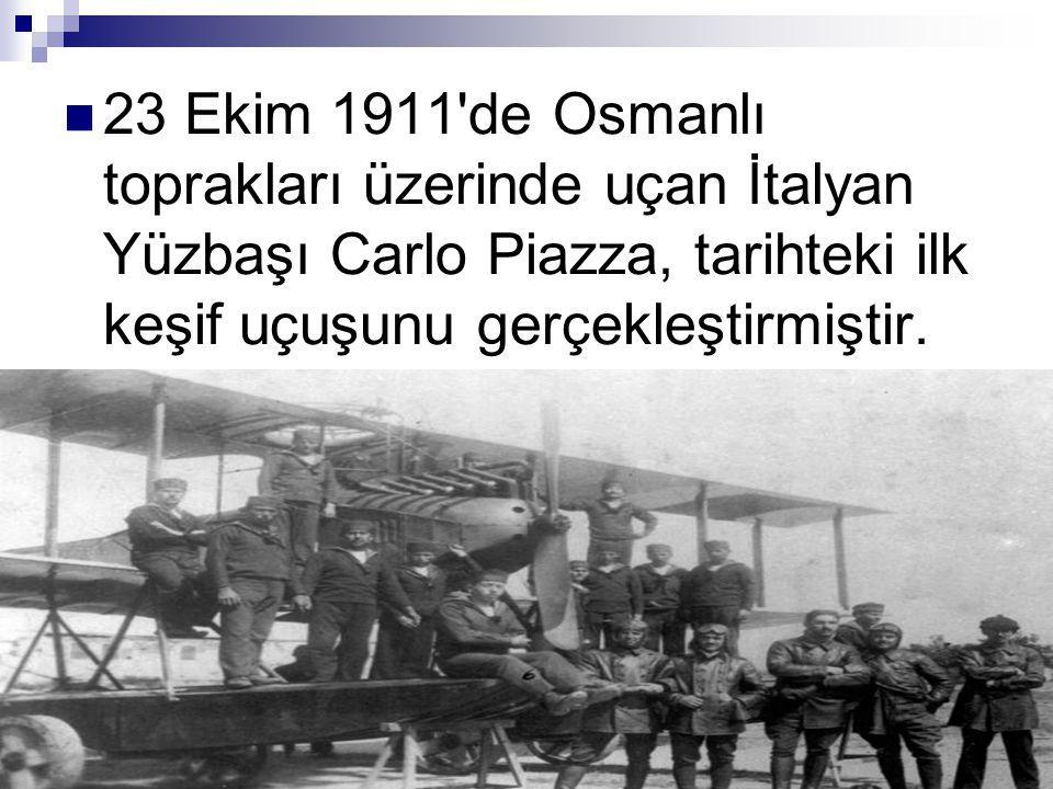 23 Ekim 1911'de Osmanlı toprakları üzerinde uçan İtalyan Yüzbaşı Carlo Piazza, tarihteki ilk keşif uçuşunu gerçekleştirmiştir.