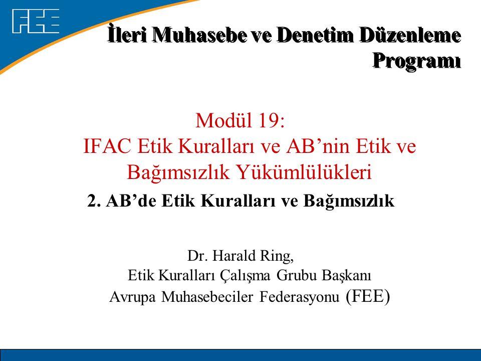 Modül 19: IFAC Etik Kuralları ve AB'nin Etik ve Bağımsızlık Yükümlülükleri 2. AB'de Etik Kuralları ve Bağımsızlık Dr. Harald Ring, Etik Kuralları Çalı