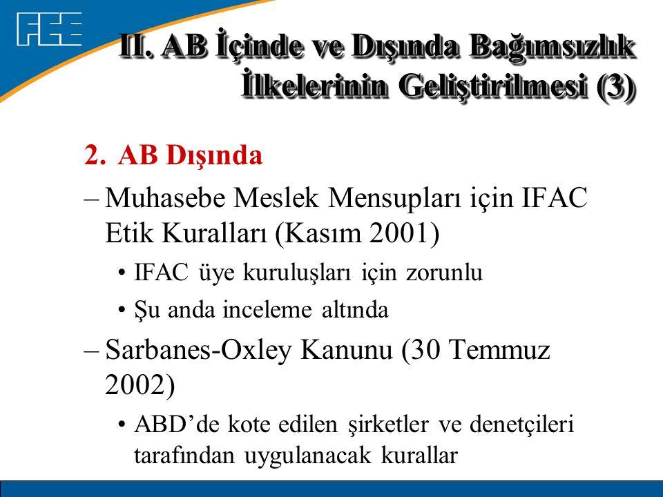 2.AB Dışında –Muhasebe Meslek Mensupları için IFAC Etik Kuralları (Kasım 2001) IFAC üye kuruluşları için zorunlu Şu anda inceleme altında –Sarbanes-Ox