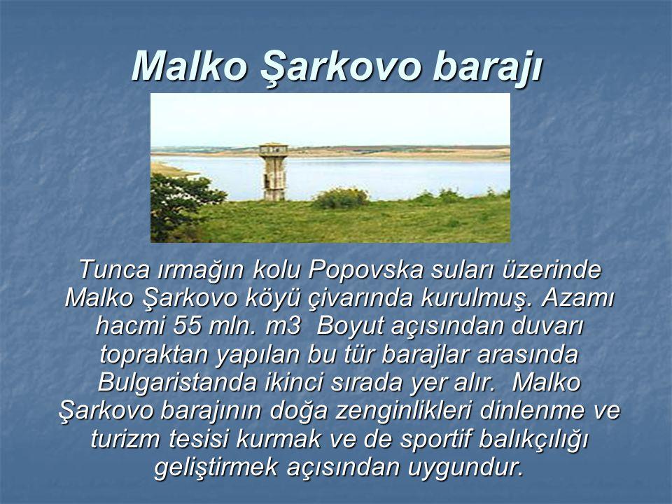 Malko Şarkovo barajı Tunca ırmağın kolu Popovska suları üzerinde Malko Şarkovo köyü çivarında kurulmuş. Azamı hacmi 55 mln. m3 B B B Boyut açısından d