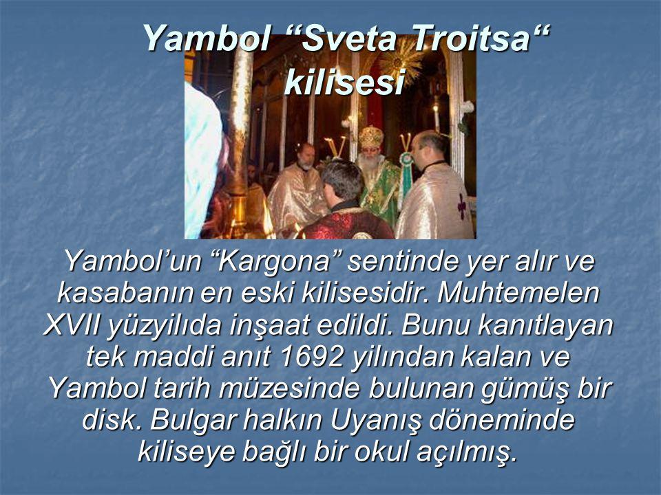 """Yambol """"Sveta Troitsa"""" kilisesi Yambol'un """"Kargona"""" sentinde yer alır ve kasabanın en eski kilisesidir. Muhtemelen ХVІІ yüzyilıda inşaat edildi. Bunu"""