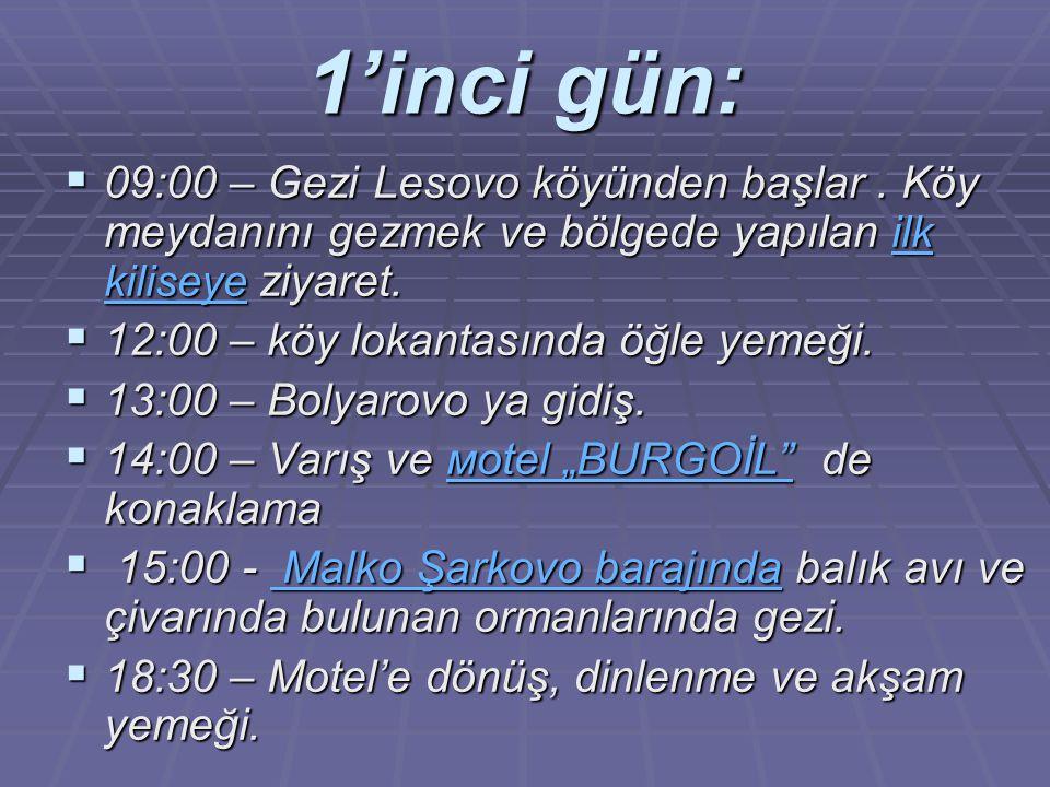 1'inci gün: 00009:00 – Gezi Lesovo köyünden başlar. Köy meydanını gezmek ve bölgede yapılan ilk kiliseye ziyaret. 11112:00 – köy lokantasında