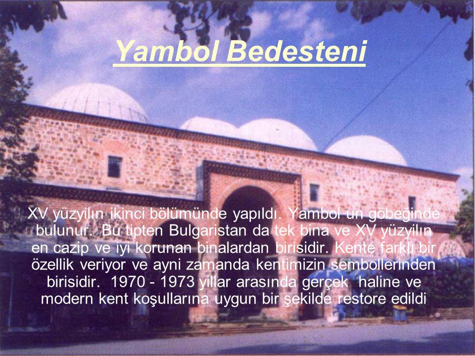Yambol Bedesteni ХV yüzyilın ikinci bölümünde yapıldı. Yambol un göbeğinde bulunur. Bu tipten Bulgaristan da tek bina ve XV yüzyilın en cazip ve iyi k