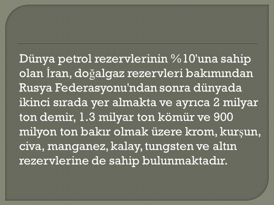 Dünya petrol rezervlerinin %10'una sahip olan İ ran, do ğ algaz rezervleri bakımından Rusya Federasyonu'ndan sonra dünyada ikinci sırada yer almakta v