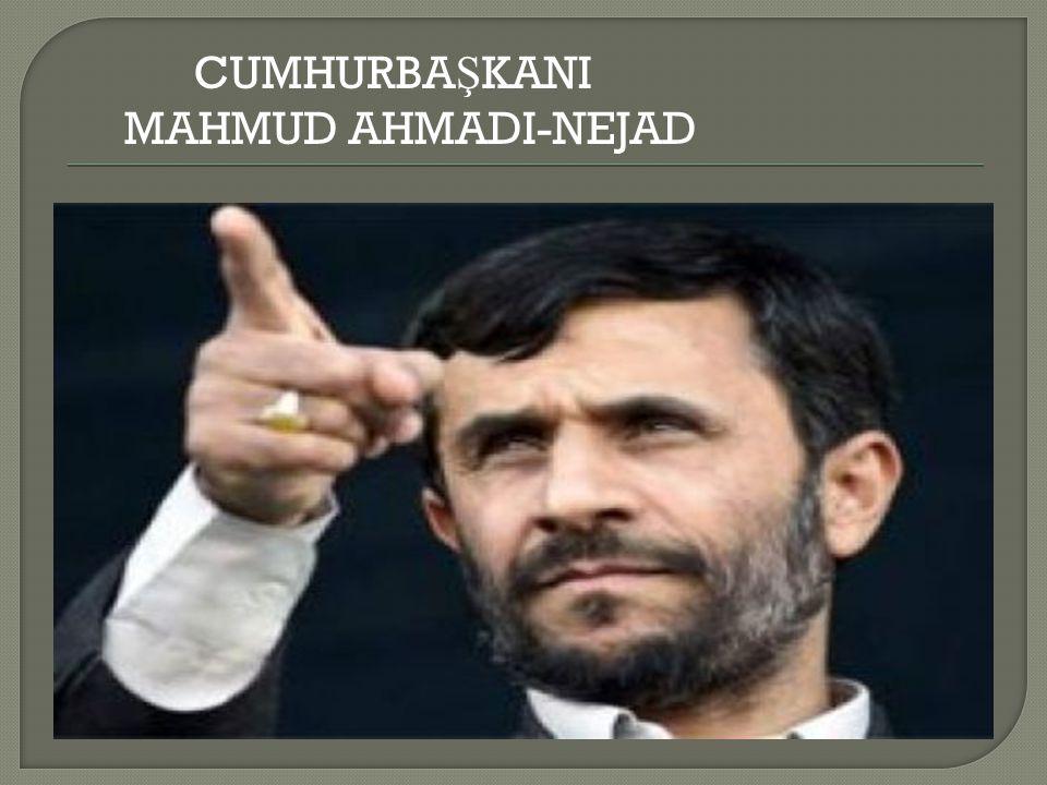 CUMHURBA Ş KANI MAHMUD AHMADI-NEJAD