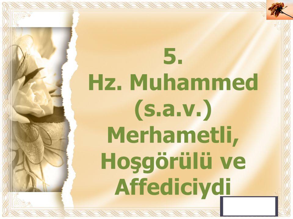 Cahide KAVAK 5. Hz. Muhammed (s.a.v.) Merhametli, Hoşgörülü ve Affediciydi