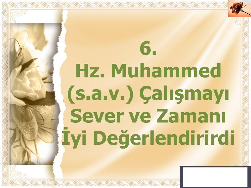 Cahide KAVAK 6. Hz. Muhammed (s.a.v.) Çalışmayı Sever ve Zamanı İyi Değerlendirirdi
