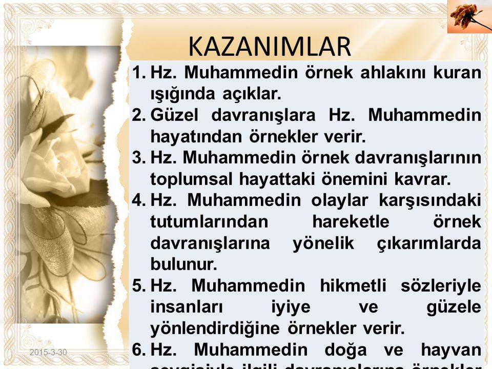 Cahide KAVAK KAZANIMLAR 2015-3-30 1. Hz. Muhammedin örnek ahlakını kuran ışığında açıklar. 2. Güzel davranışlara Hz. Muhammedin hayatından örnekler ve