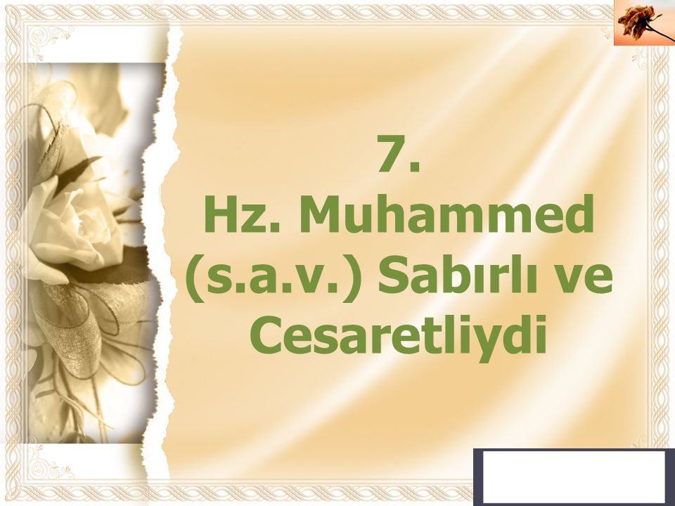 Cahide KAVAK 7. Hz. Muhammed (s.a.v.) Sabırlı ve Cesaretliydi