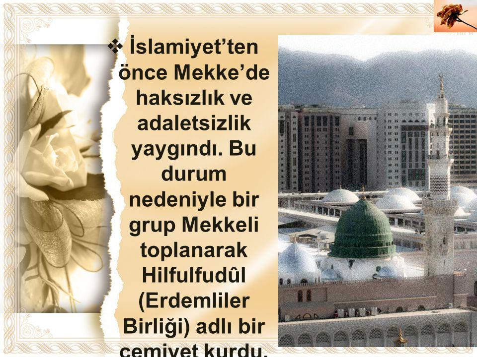 Cahide KAVAK  İslamiyet'ten önce Mekke'de haksızlık ve adaletsizlik yaygındı. Bu durum nedeniyle bir grup Mekkeli toplanarak Hilfulfudûl (Erdemliler