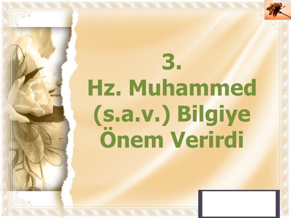 Cahide KAVAK 3. Hz. Muhammed (s.a.v.) Bilgiye Önem Verirdi