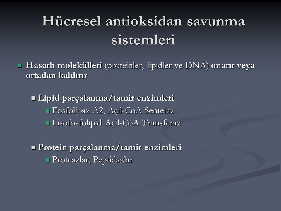 Hücresel antioksidan savunma sistemleri Hasarlı molekülleri (proteinler, lipidler ve DNA) onarır veya ortadan kaldırır Hasarlı molekülleri (proteinler