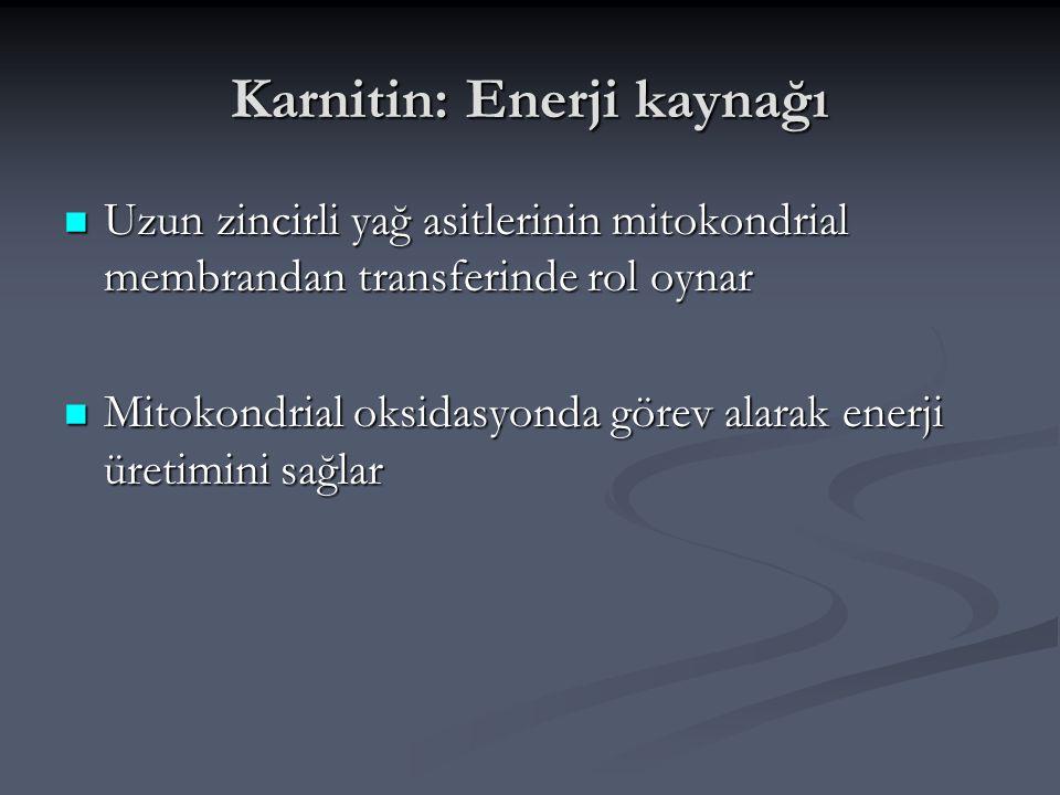 Karnitin: Enerji kaynağı Uzun zincirli yağ asitlerinin mitokondrial membrandan transferinde rol oynar Uzun zincirli yağ asitlerinin mitokondrial membr