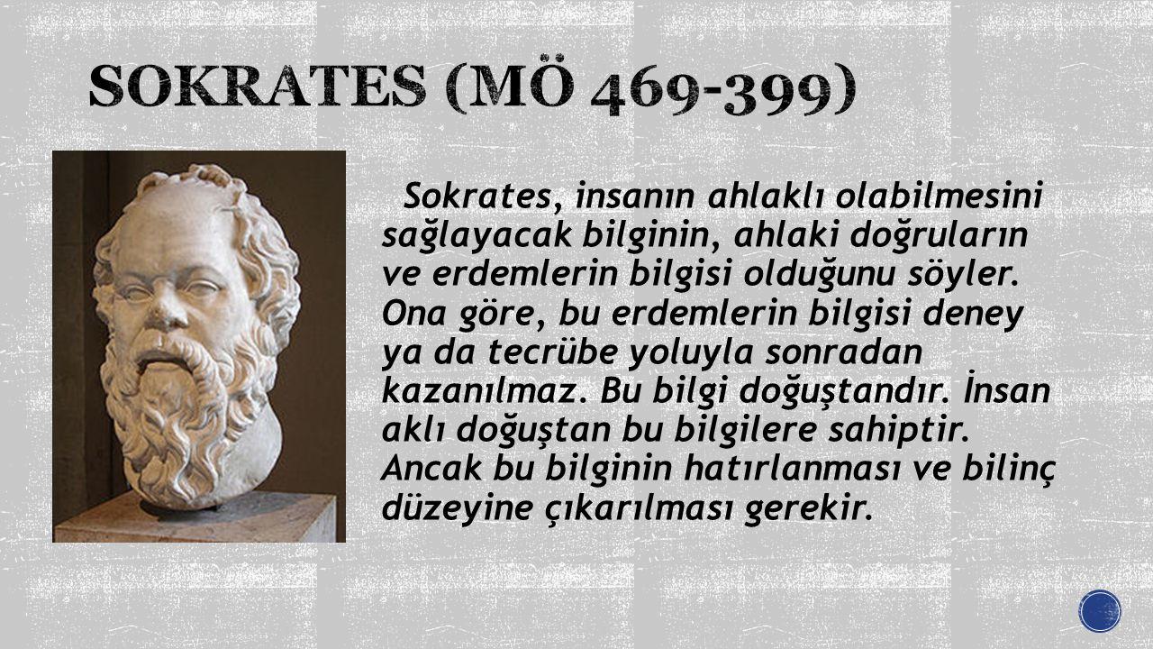 Sokrates, insanın ahlaklı olabilmesini sağlayacak bilginin, ahlaki doğruların ve erdemlerin bilgisi olduğunu söyler. Ona göre, bu erdemlerin bilgisi d