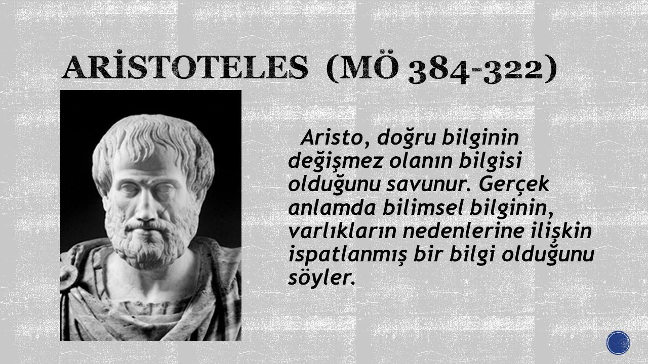 Aristo, doğru bilginin değişmez olanın bilgisi olduğunu savunur. Gerçek anlamda bilimsel bilginin, varlıkların nedenlerine ilişkin ispatlanmış bir bil