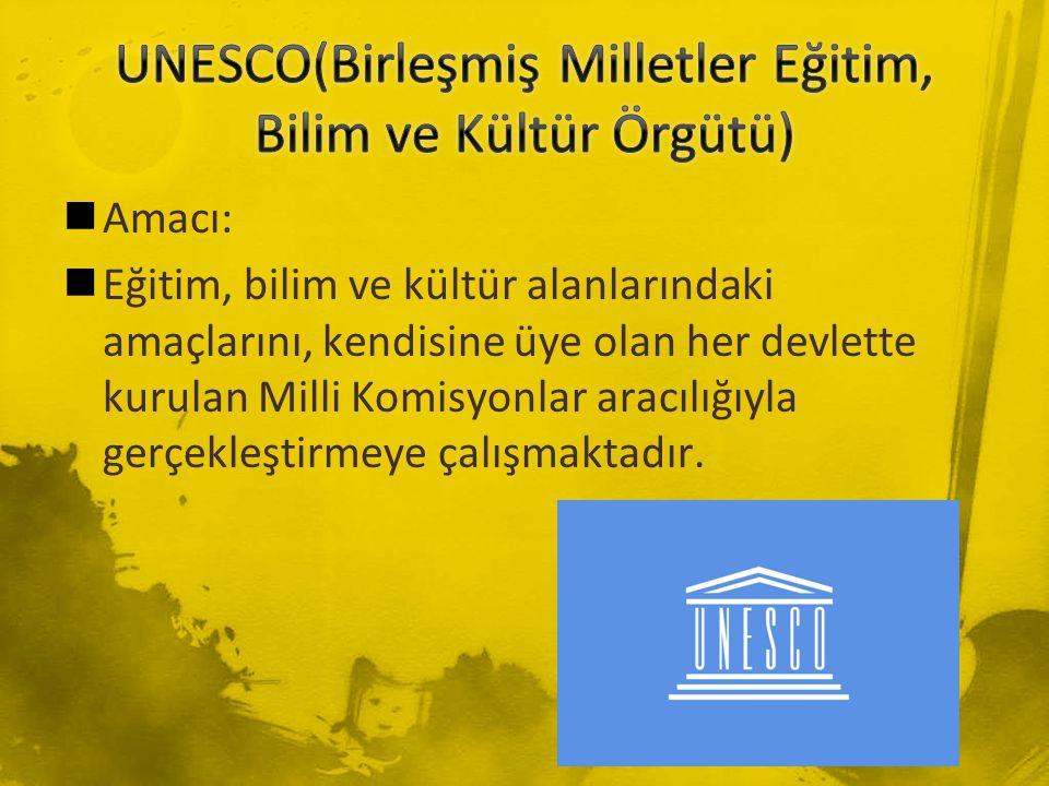 Amacı: Eğitim, bilim ve kültür alanlarındaki amaçlarını, kendisine üye olan her devlette kurulan Milli Komisyonlar aracılığıyla gerçekleştirmeye çalış