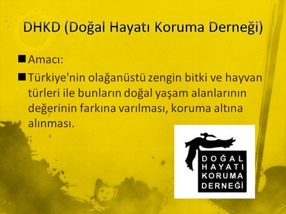 Amacı: Türkiye'nin olağanüstü zengin bitki ve hayvan türleri ile bunların doğal yaşam alanlarının değerinin farkına varılması, koruma altına alınması.