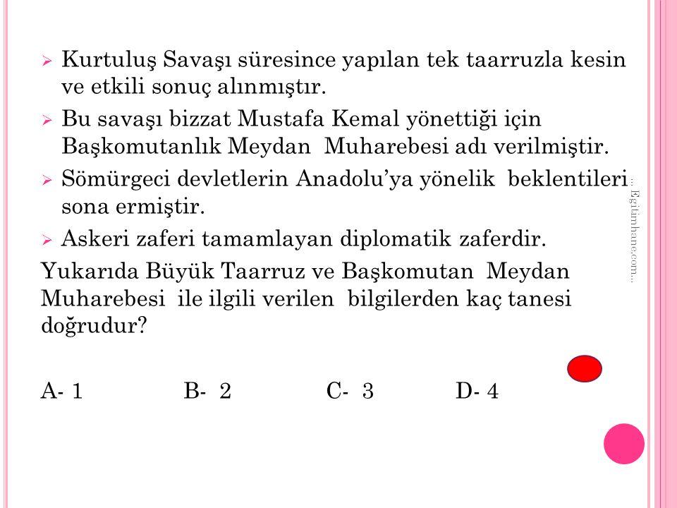  Kurtuluş Savaşı süresince yapılan tek taarruzla kesin ve etkili sonuç alınmıştır.  Bu savaşı bizzat Mustafa Kemal yönettiği için Başkomutanlık Meyd