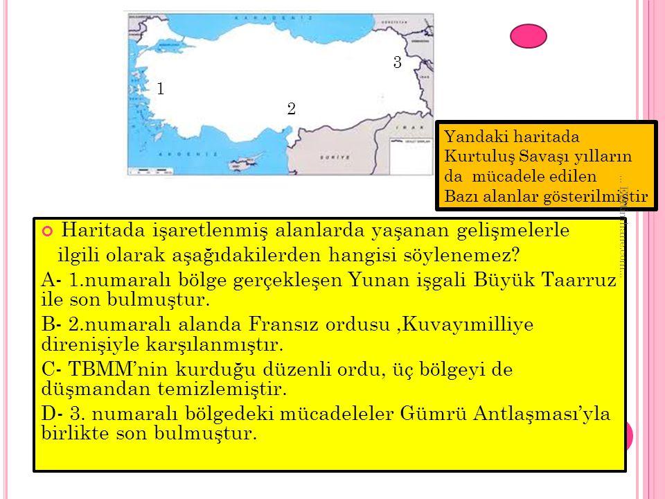 Haritada işaretlenmiş alanlarda yaşanan gelişmelerle ilgili olarak aşağıdakilerden hangisi söylenemez? A- 1.numaralı bölge gerçekleşen Yunan işgali Bü
