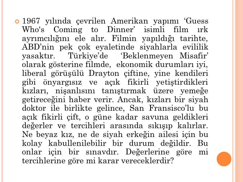 1967 yılında çevrilen Amerikan yapımı 'Guess Who's Coming to Dinner' isimli film ırk ayrımcılığını ele alır. Filmin yapıldığı tarihte, ABD'nin pek çok