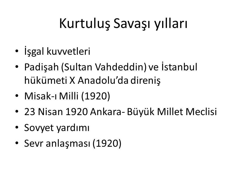 Kurtuluş Savaşı yılları İşgal kuvvetleri Padişah (Sultan Vahdeddin) ve İstanbul hükümeti X Anadolu'da direniş Misak-ı Milli (1920) 23 Nisan 1920 Ankar