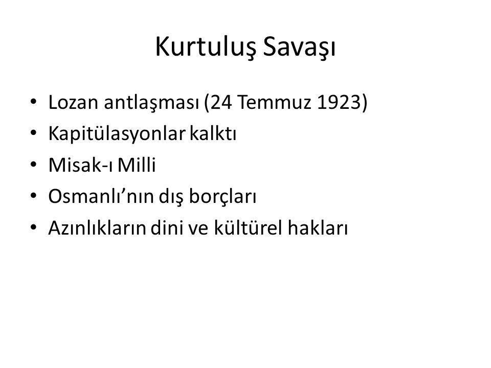 Kurtuluş Savaşı Lozan antlaşması (24 Temmuz 1923) Kapitülasyonlar kalktı Misak-ı Milli Osmanlı'nın dış borçları Azınlıkların dini ve kültürel hakları