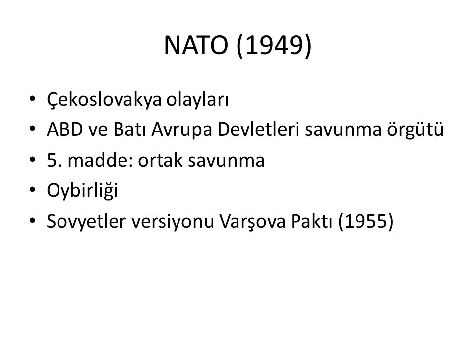NATO (1949) Çekoslovakya olayları ABD ve Batı Avrupa Devletleri savunma örgütü 5. madde: ortak savunma Oybirliği Sovyetler versiyonu Varşova Paktı (19