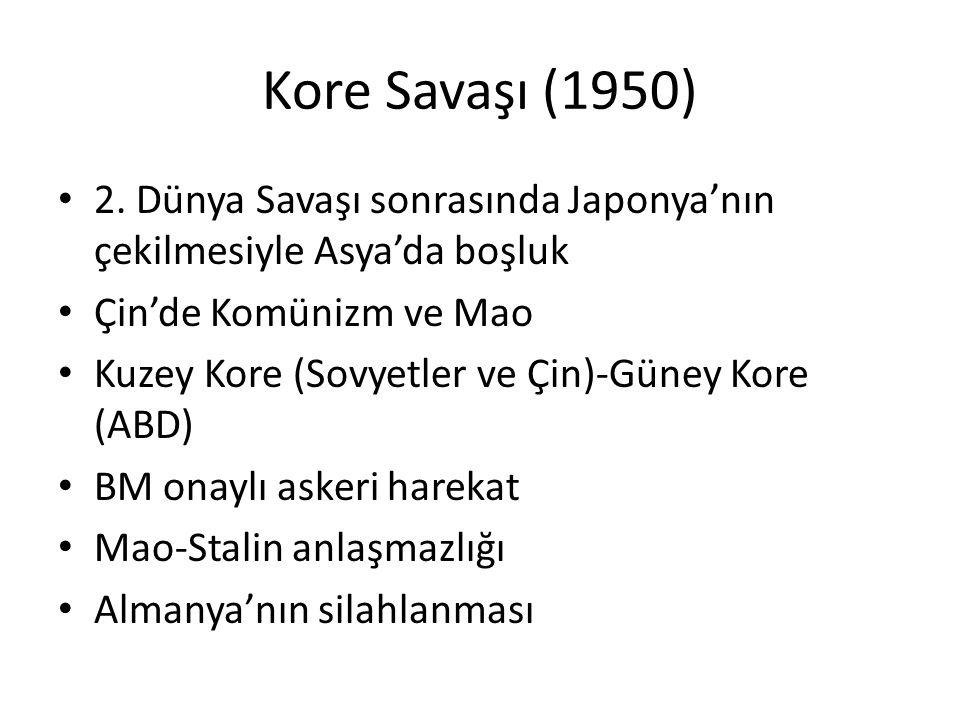 Kore Savaşı (1950) 2. Dünya Savaşı sonrasında Japonya'nın çekilmesiyle Asya'da boşluk Çin'de Komünizm ve Mao Kuzey Kore (Sovyetler ve Çin)-Güney Kore