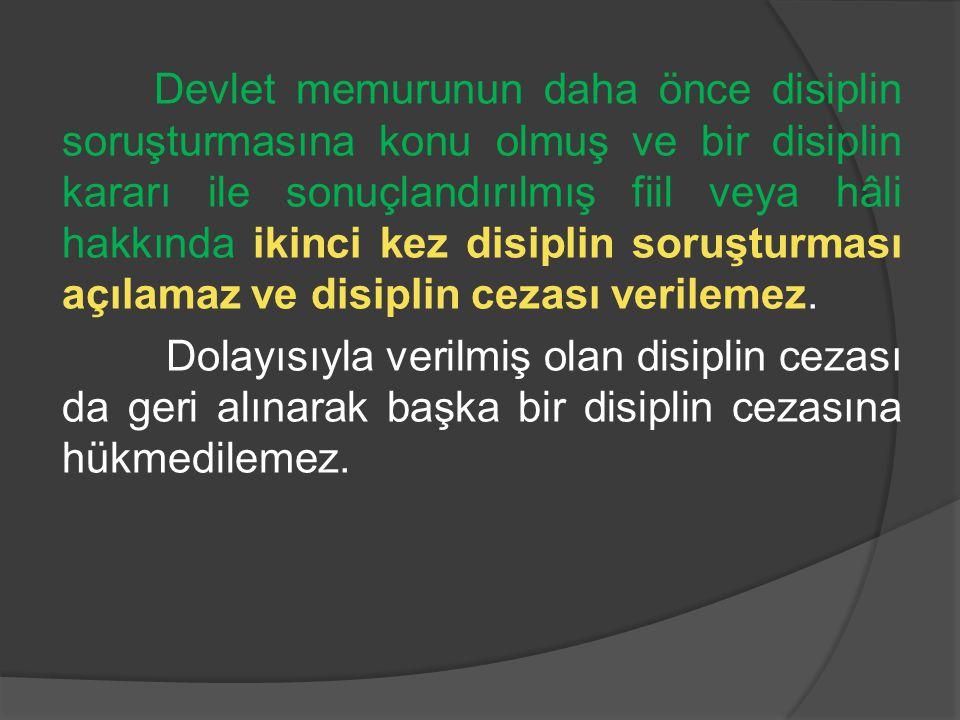 Devlet memurunun daha önce disiplin soruşturmasına konu olmuş ve bir disiplin kararı ile sonuçlandırılmış fiil veya hâli hakkında ikinci kez disiplin