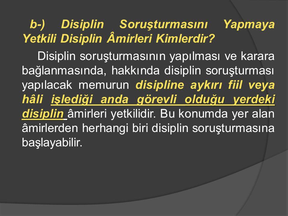 b-) Disiplin Soruşturmasını Yapmaya Yetkili Disiplin Âmirleri Kimlerdir? olduğu yerdeki disiplin Disiplin soruşturmasının yapılması ve karara bağlanma