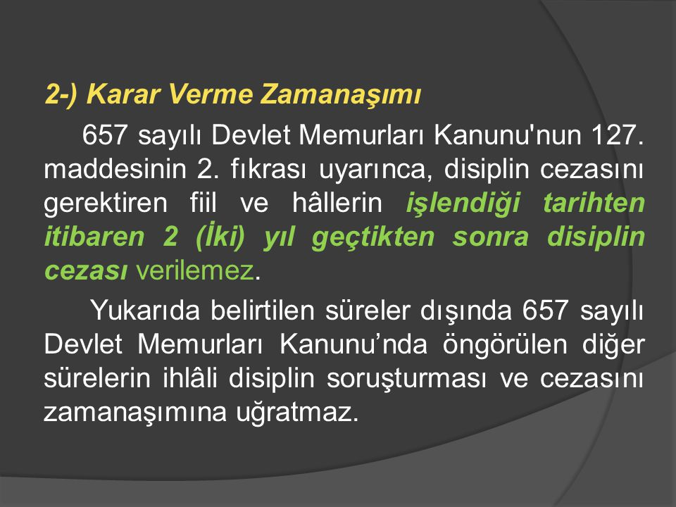 2-) Karar Verme Zamanaşımı 657 sayılı Devlet Memurları Kanunu'nun 127. maddesinin 2. fıkrası uyarınca, disiplin cezasını gerektiren fiil ve hâllerin i