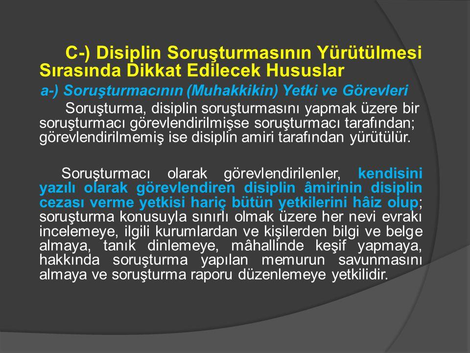 C-) Disiplin Soruşturmasının Yürütülmesi Sırasında Dikkat Edilecek Hususlar a-) Soruşturmacının (Muhakkikin) Yetki ve Görevleri Soruşturma, disiplin s