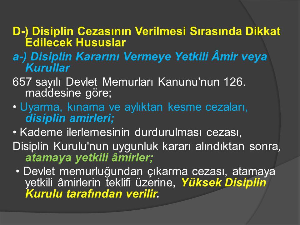 D-) Disiplin Cezasının Verilmesi Sırasında Dikkat Edilecek Hususlar a-) Disiplin Kararını Vermeye Yetkili Âmir veya Kurullar 657 sayılı Devlet Memurla