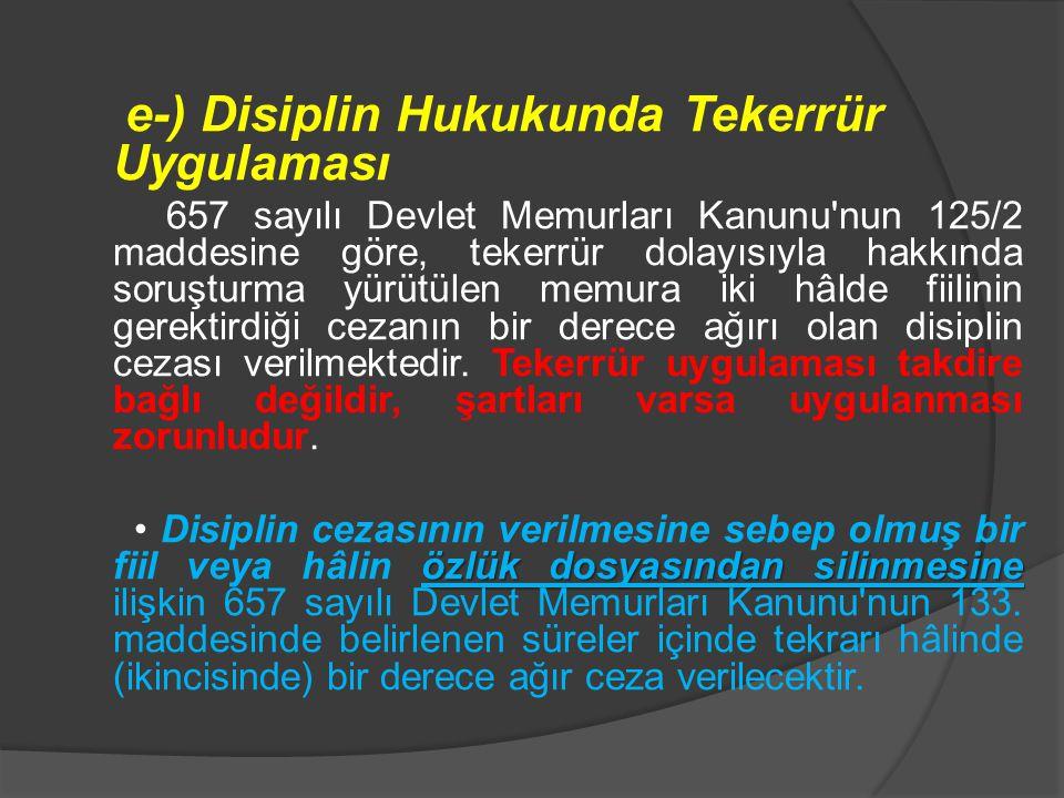 e-) Disiplin Hukukunda Tekerrür Uygulaması 657 sayılı Devlet Memurları Kanunu'nun 125/2 maddesine göre, tekerrür dolayısıyla hakkında soruşturma yürüt