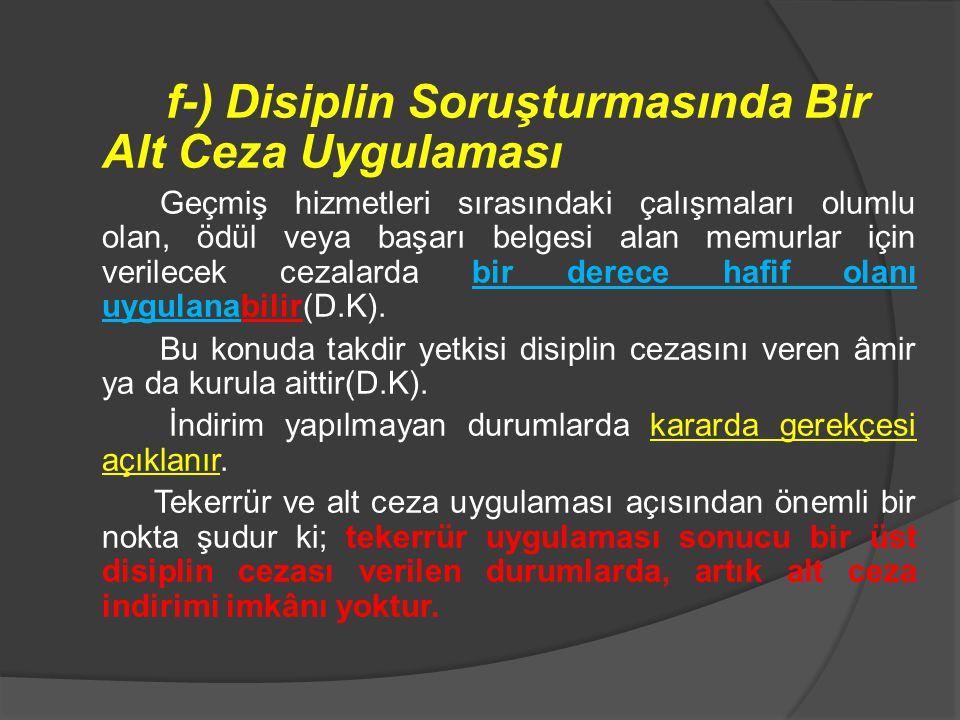 f-) Disiplin Soruşturmasında Bir Alt Ceza Uygulaması Geçmiş hizmetleri sırasındaki çalışmaları olumlu olan, ödül veya başarı belgesi alan memurlar içi