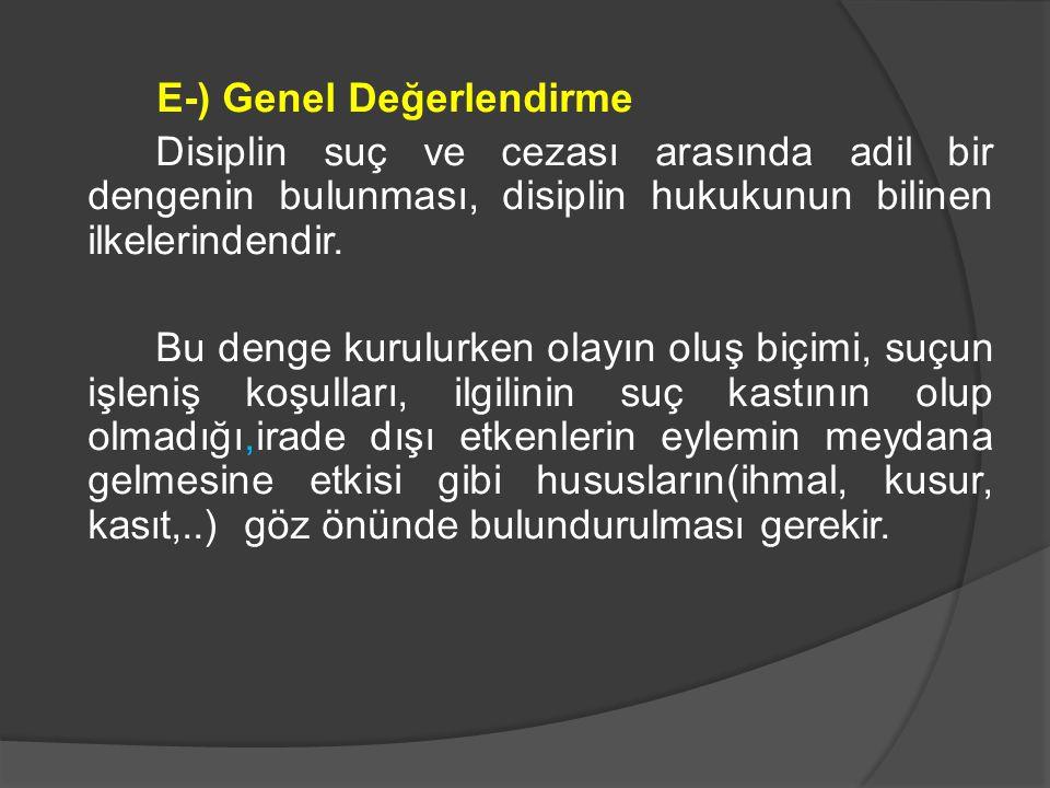 E-) Genel Değerlendirme Disiplin suç ve cezası arasında adil bir dengenin bulunması, disiplin hukukunun bilinen ilkelerindendir. Bu denge kurulurken o