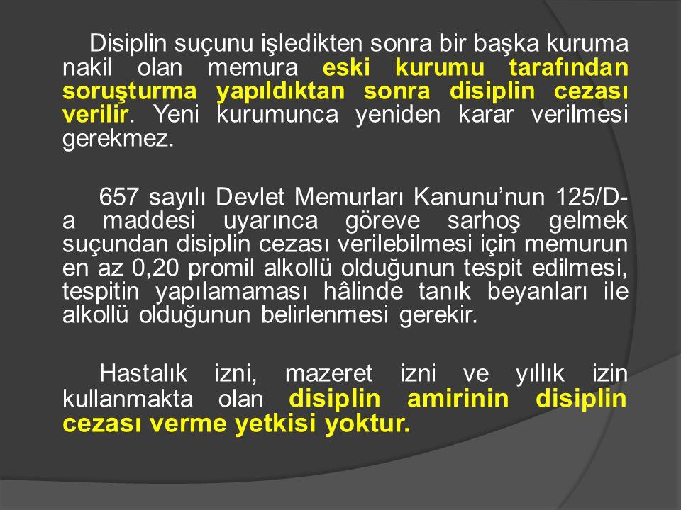 Disiplin suçunu işledikten sonra bir başka kuruma nakil olan memura eski kurumu tarafından soruşturma yapıldıktan sonra disiplin cezası verilir. Yeni
