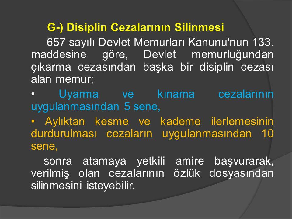 G-) Disiplin Cezalarının Silinmesi 657 sayılı Devlet Memurları Kanunu'nun 133. maddesine göre, Devlet memurluğundan çıkarma cezasından başka bir disip