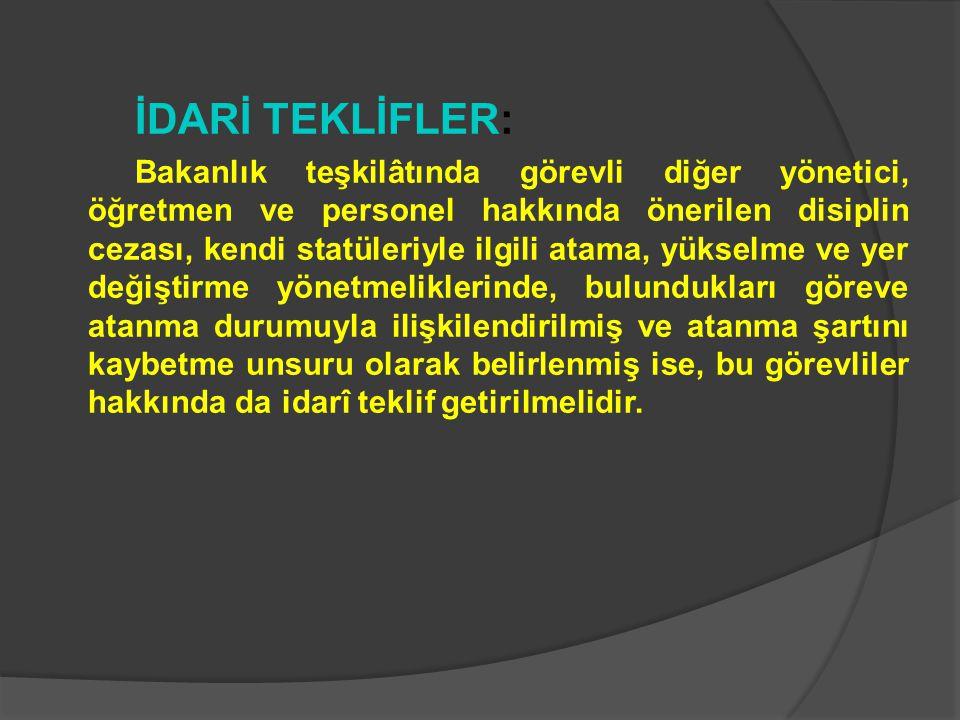 İDARİ TEKLİFLER: Bakanlık teşkilâtında görevli diğer yönetici, öğretmen ve personel hakkında önerilen disiplin cezası, kendi statüleriyle ilgili atama