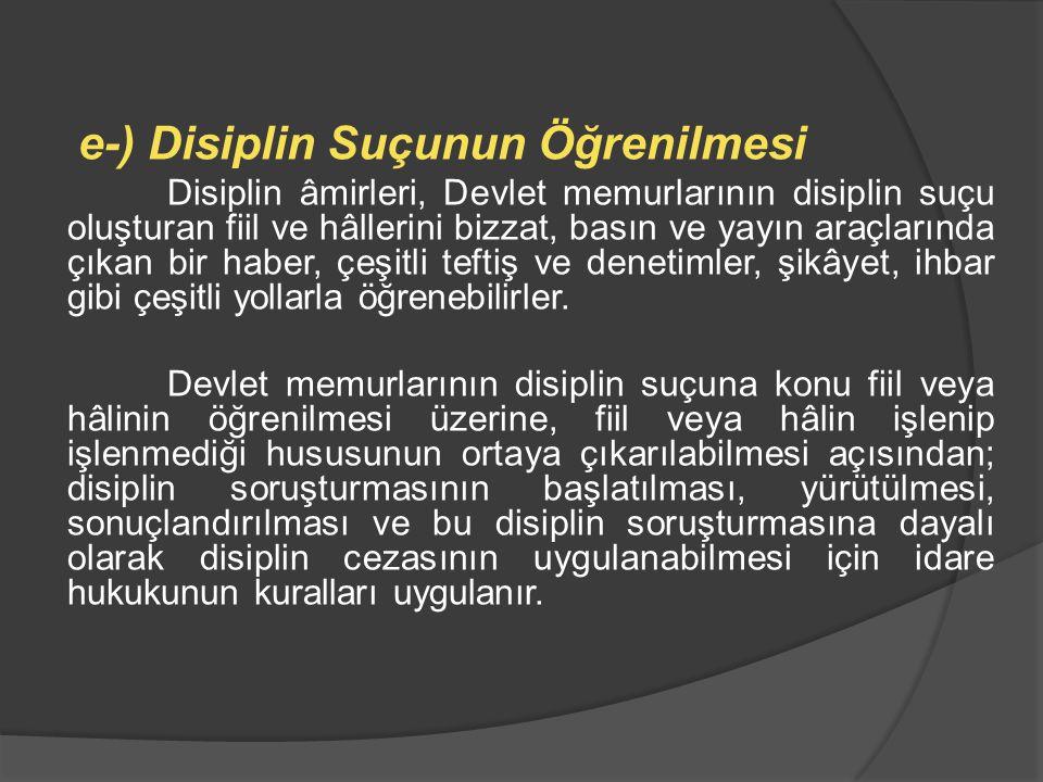 e-) Disiplin Suçunun Öğrenilmesi Disiplin âmirleri, Devlet memurlarının disiplin suçu oluşturan fiil ve hâllerini bizzat, basın ve yayın araçlarında ç