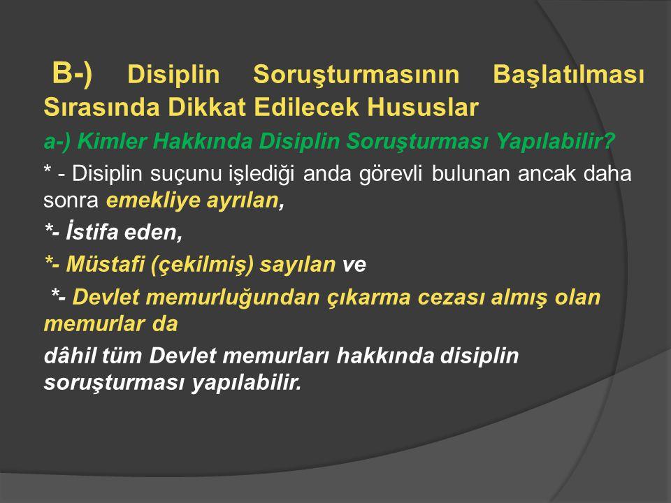 B-) Disiplin Soruşturmasının Başlatılması Sırasında Dikkat Edilecek Hususlar a-) Kimler Hakkında Disiplin Soruşturması Yapılabilir? * - Disiplin suçun