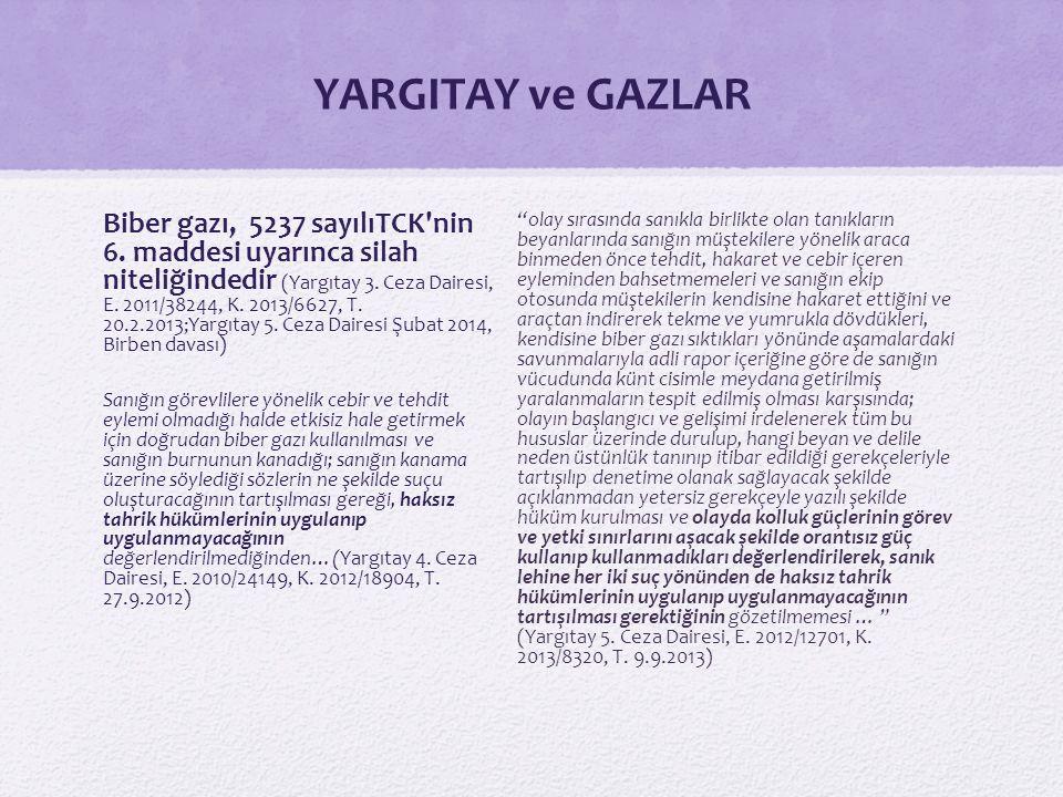 YARGITAY ve GAZLAR Biber gazı, 5237 sayılıTCK'nin 6. maddesi uyarınca silah niteliğindedir (Yargıtay 3. Ceza Dairesi, E. 2011/38244, K. 2013/6627, T.