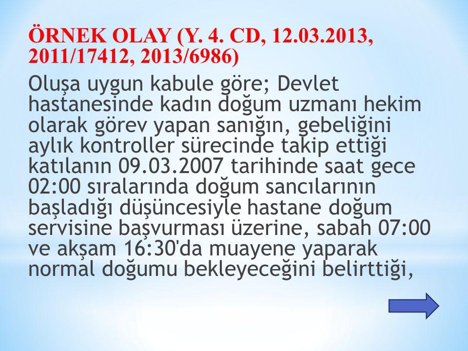 ÖRNEK OLAY (Y. 4. CD, 12.03.2013, 2011/17412, 2013/6986) Oluşa uygun kabule göre; Devlet hastanesinde kadın doğum uzmanı hekim olarak görev yapan sanı