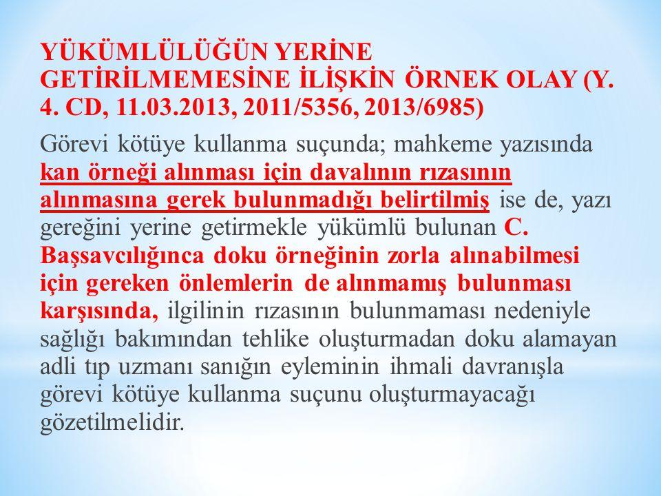 YÜKÜMLÜLÜĞÜN YERİNE GETİRİLMEMESİNE İLİŞKİN ÖRNEK OLAY (Y. 4. CD, 11.03.2013, 2011/5356, 2013/6985) Görevi kötüye kullanma suçunda; mahkeme yazısında