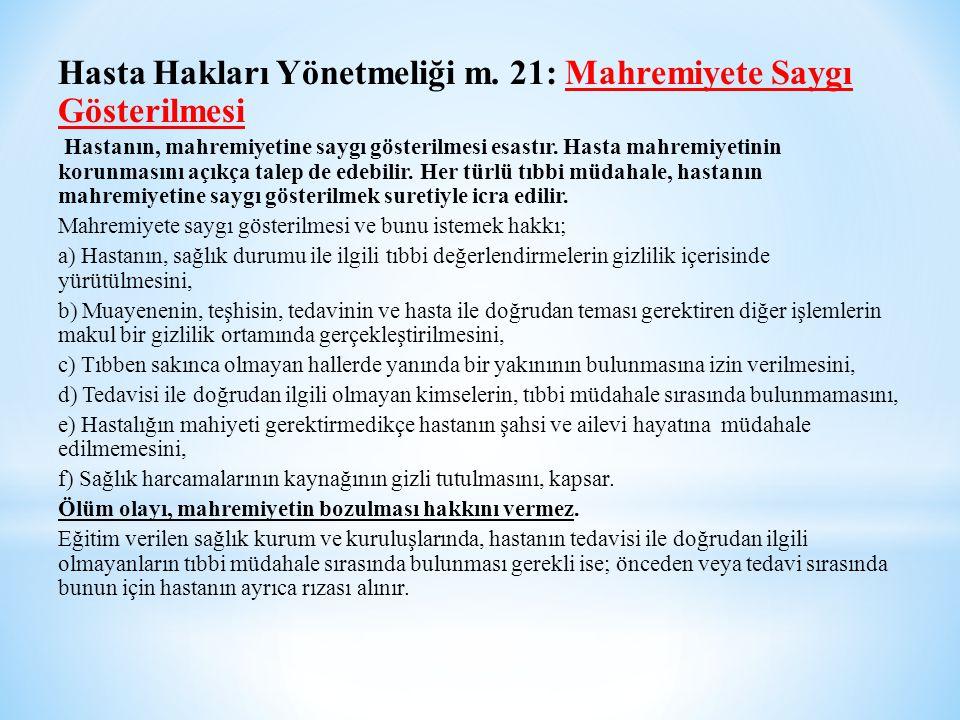 Hasta Hakları Yönetmeliği m. 21: Mahremiyete Saygı Gösterilmesi Hastanın, mahremiyetine saygı gösterilmesi esastır. Hasta mahremiyetinin korunmasını a